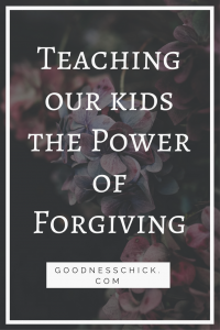 teaching our kids the power of forgiveness