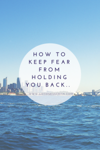 How to keep fear from holding you back