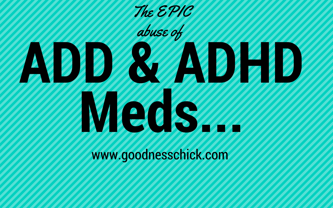 ADD and ADHD meds: Abused and Misused